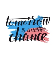 Tomorrow is another chance - creative quote vector image vector image