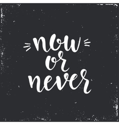 Now or never Inspirational vector image