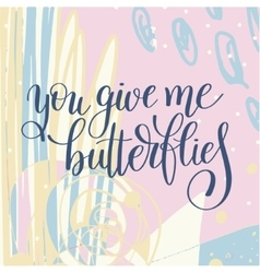 You give me butterflies handwritten lettering vector