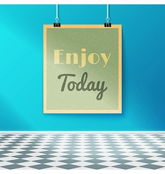 Enjoy today motivating poster on the wall in the vector