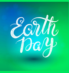 The phrase earth day lettering vector