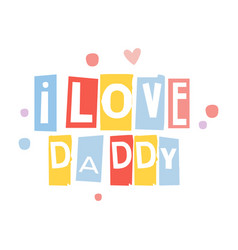 i love dad cute cartoon colorful vector image