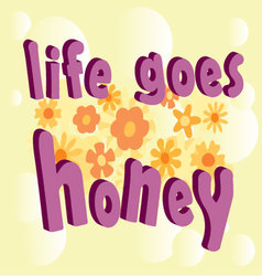 3D Text life goes honey vector image