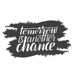 Tomorrow is another chance - creative quote on a vector