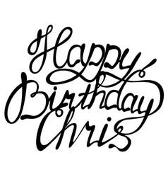 Happy birthday chris name lettering vector