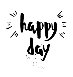 Happy day phrase inspirational motivational quote vector