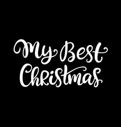 my best christmas ink hand lettering phrase vector image vector image