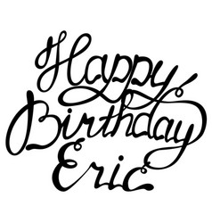 Happy birthday eric name lettering vector