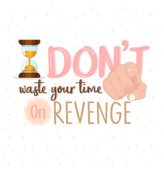 Stop wasting your time on revenge or stop hate vector