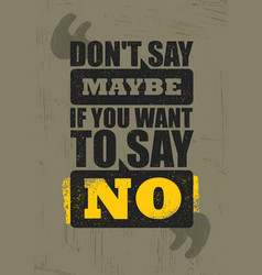 Do not say maybe if you want to say no inspiring vector