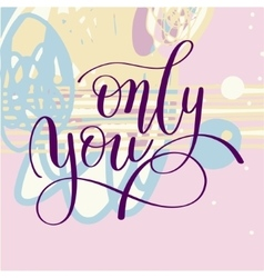 Only you handwritten lettering quote about love to vector