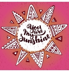 Handwritten quote you are my sunshine on ethnic vector