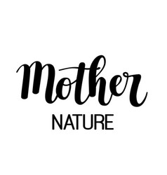 Mother nature calligraphy design vector