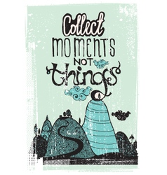 Motivational poster collect moment not things vector