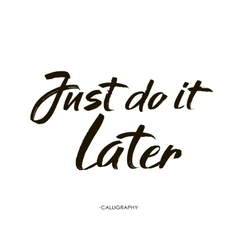 Just do it later hand drawn typography poster vector