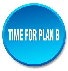 Time for plan b blue round flat isolated push vector