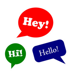 Speech bubbles or greeting design set - hey hi vector