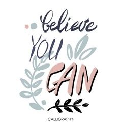 Believe you can - inspirational quote typography vector
