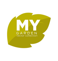 my garden collection emblem with green leaf vector image