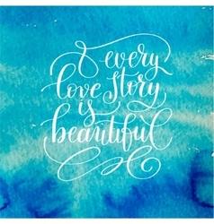 Every love story is beautiful handwritten vector