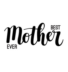 best mother ever hand-drawn calligraphy vector image