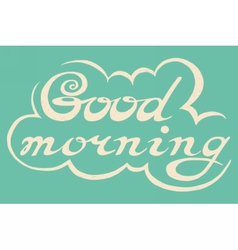 Hand drawn Good Morning lettering rough typography vector image vector image