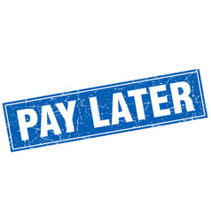 Pay later blue square grunge stamp on white vector