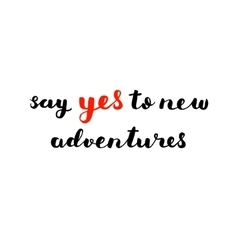 Say yes to new adventures brush lettering vector