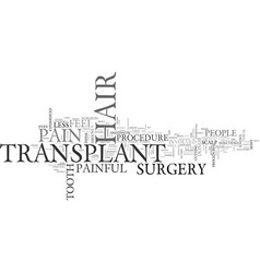 Is hair transplant painful text background word vector