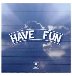 Motivation design Have fun vector image