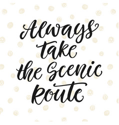 always take the scenic route inspirational poster vector image vector image