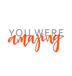 You were amazing calligraphic inscription handmade vector
