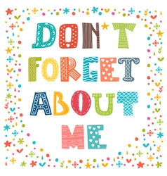 Dont forget about me cute greeting card funny vector