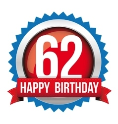 Sixty two years happy birthday badge ribbon vector