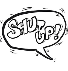 Black and white words shut up in cartoon speech vector