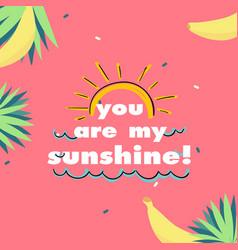 You are my sunshine sun banana pink background vec vector