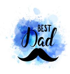 Watercolor imitation blue splash with best dad vector
