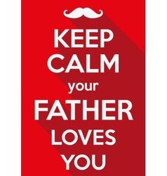 Keep Calm your father loves you vector image vector image