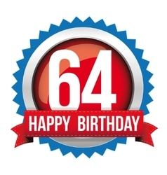 Sixty four years happy birthday badge ribbon vector