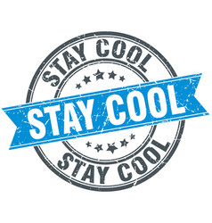 Stay cool round grunge ribbon stamp vector