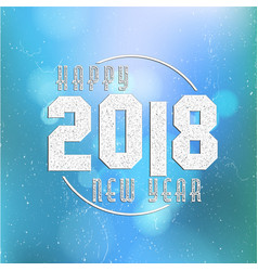 Happy new year 2018 on bokeh background decorated vector