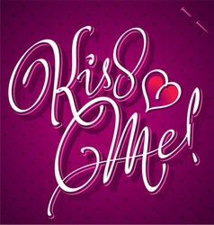 KISS ME hand lettering vector image vector image