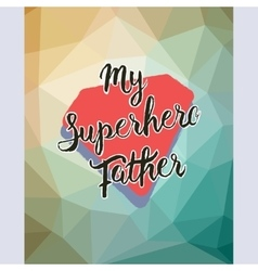 My Superhero Father Hand drawn lettering vector image vector image