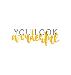 You look wonderful calligraphic inscription vector