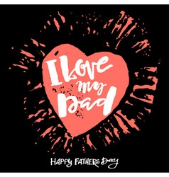 I love my dad Fathers day concept lettering vector image