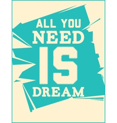 Poster All you need is dream vector image vector image