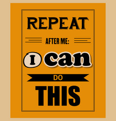 retro motivational quote  repeat after me i can vector image