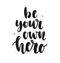 Be your own hero hand written lettering quote vector