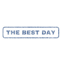 The best day textile stamp vector