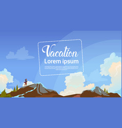 summer vacation concept man backpacker enjoy view vector image vector image